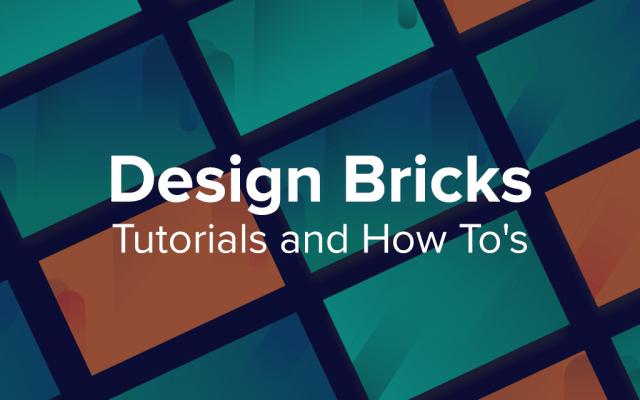 Design Bricks Tutorials and How Tos